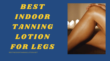 Best Indoor Tanning Lotion For Legs