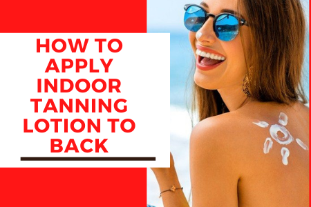 how to apply indoor tanning lotion to back